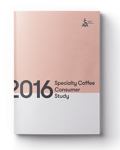 2016 SCAA Quantitative Specialty Coffee Consumer Study: Consumer Behaviors, Motivations, and Perceptions