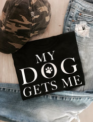 My Dog Gets Me Tee