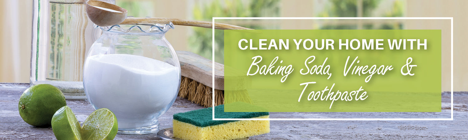 Clean Your Home with Baking Soda, Vinegar & Toothpaste