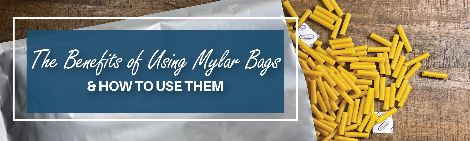 The Benefits of Using Mylar Bags & How to Use Them