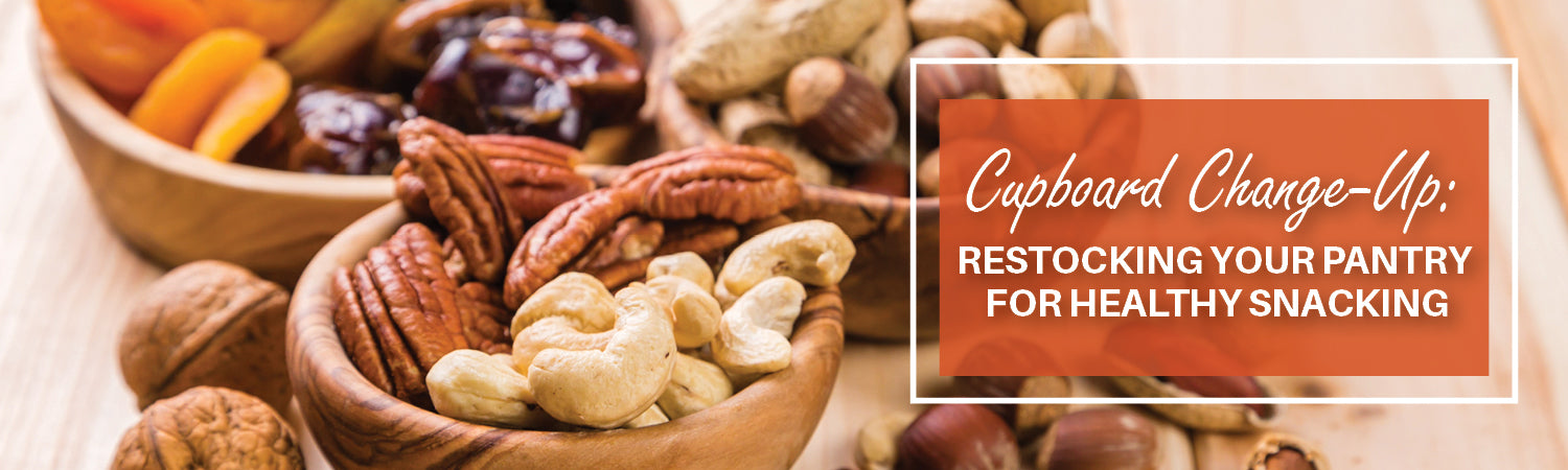 Cupboard Change-Up: Restocking Your Pantry for Healthy Snacking