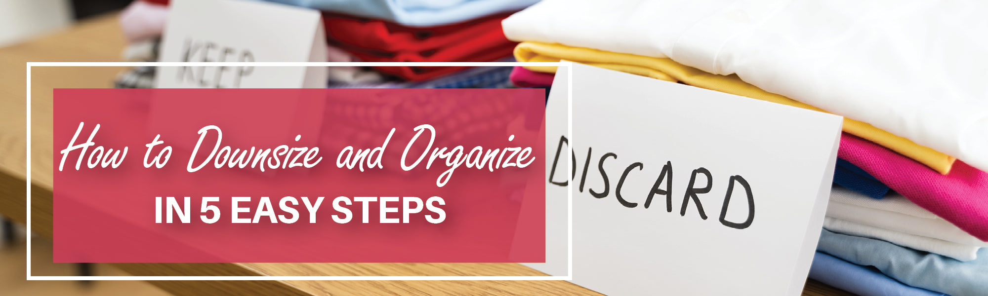 How to Downsize and Organize in 5 Easy Steps