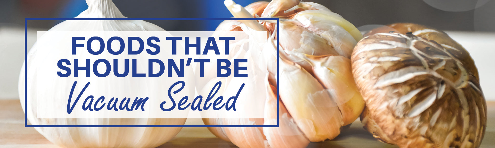 Foods That Should Not Be Vacuum Sealed