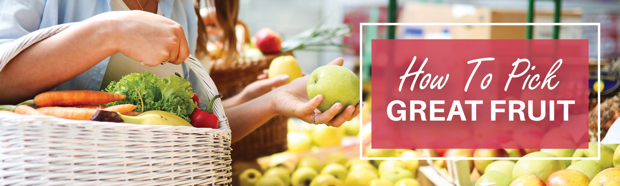 How to Pick Great Fruit