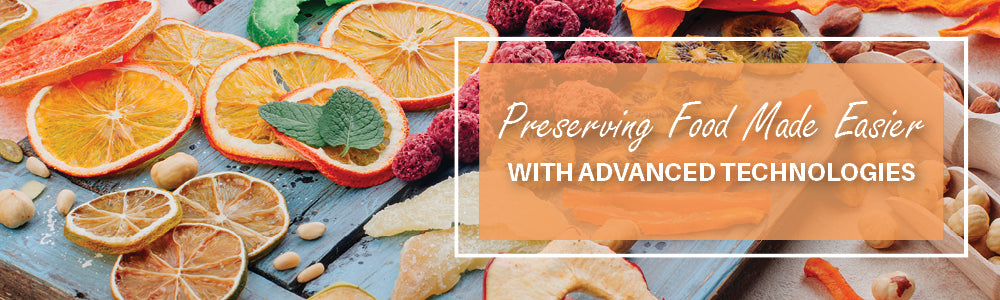 Preserving Food Made Easier with Advanced Technologies