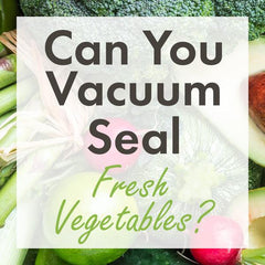 can you vacuum seal fresh vegetables or frozen bags rolls