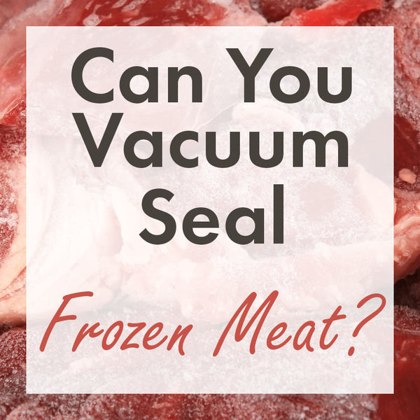 Can you vacuum seal frozen meat