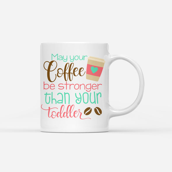 May you Coffee be stronger than your toddler
