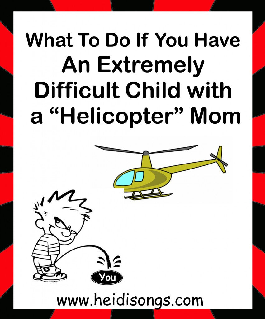 """Help! I have an extremely difficult child with a ""helicopter"" mom in my class. What should I do?"""