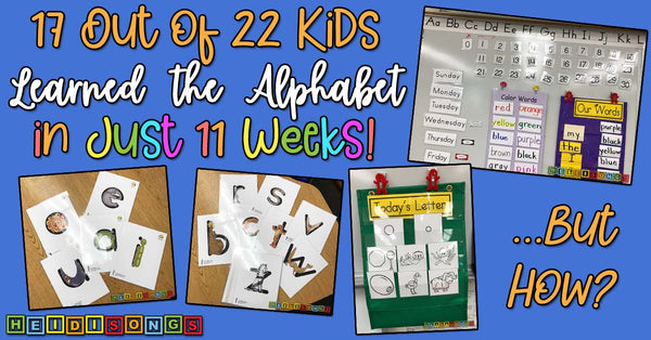 17 out of 22 kids know their letters in 11 weeks - heidisongs