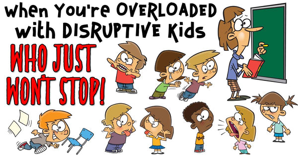 When You're OVERLOADED with DISRUPTIVE Kids Who JUST WON'T STOP! heidisongs, help, advice, classroom management, behavior