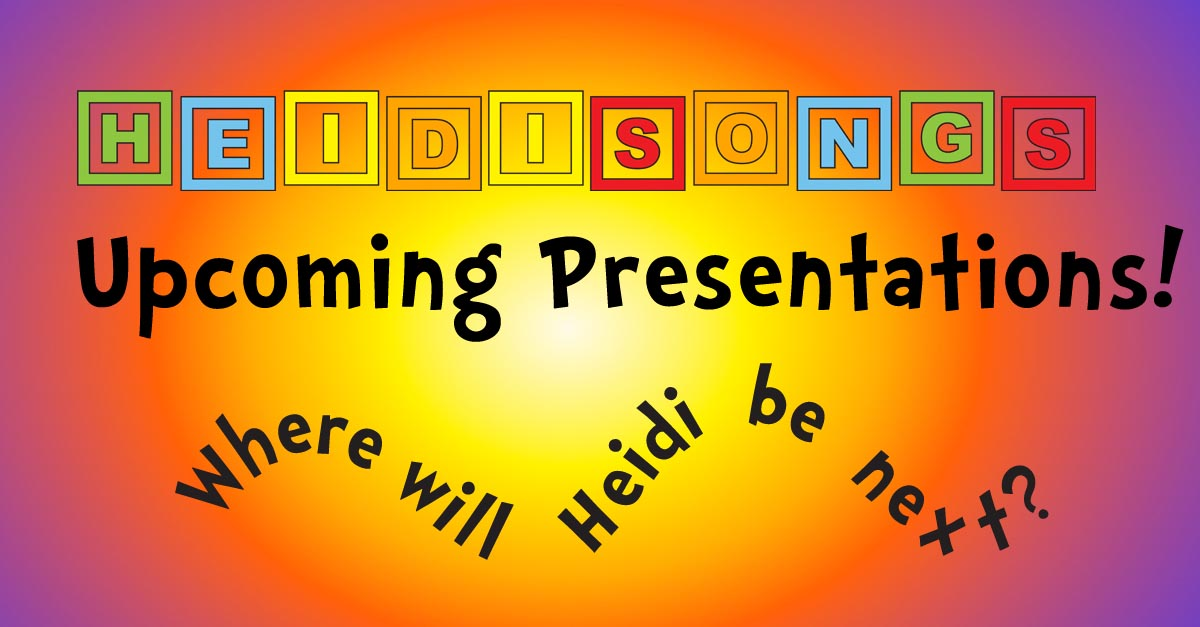 Upcoming HeidiSongs Presentations