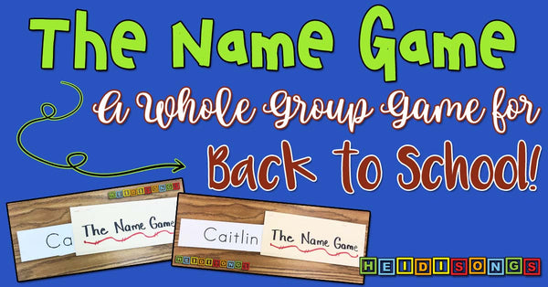 The Name Game: A Whole Group Game for Back to School!