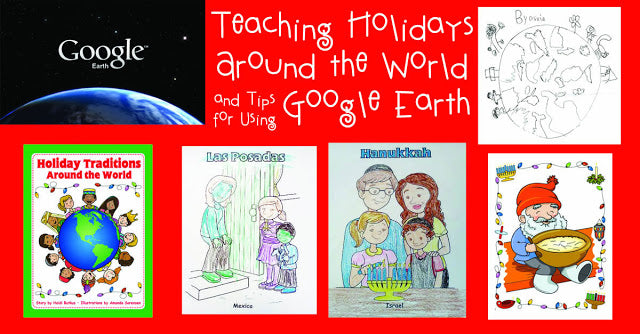 Teaching Holidays Around the World, Plus Tips for Using Google Earth with Young Children