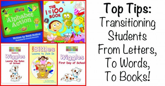 Top Tips: Transitioning Students From Letters, To Words, To Books!