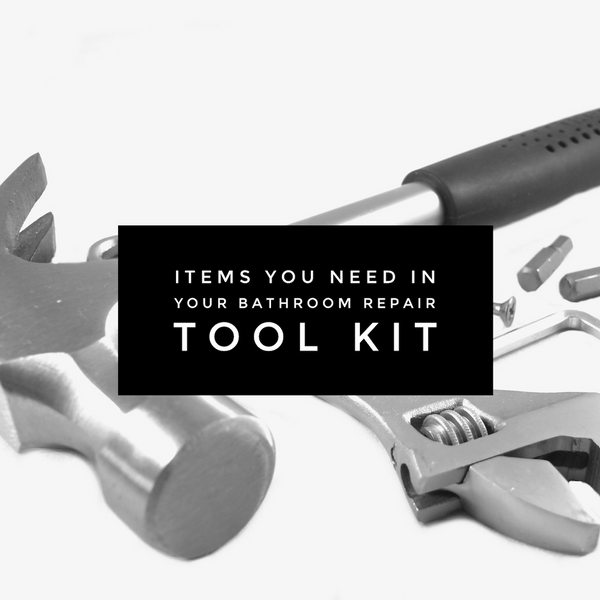 Items you need in your bathroom repair tool kit