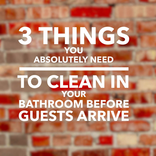 3 Things you absolutely need to clean in your bathroom before guests arrive