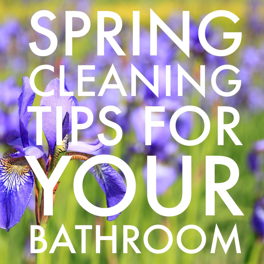 Spring cleaning tips: Get a head start on what you need to do for your bathroom