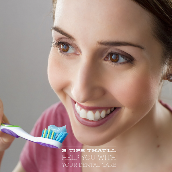 Three tips that will help you with your dental care
