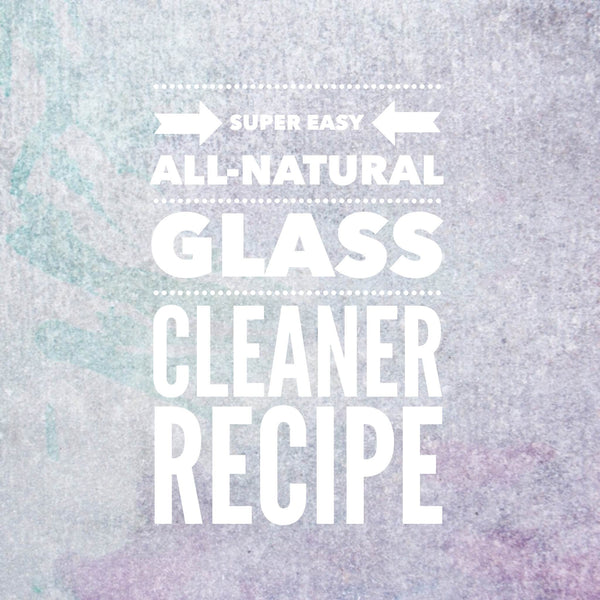 Super easy all-natural glass cleaner recipe