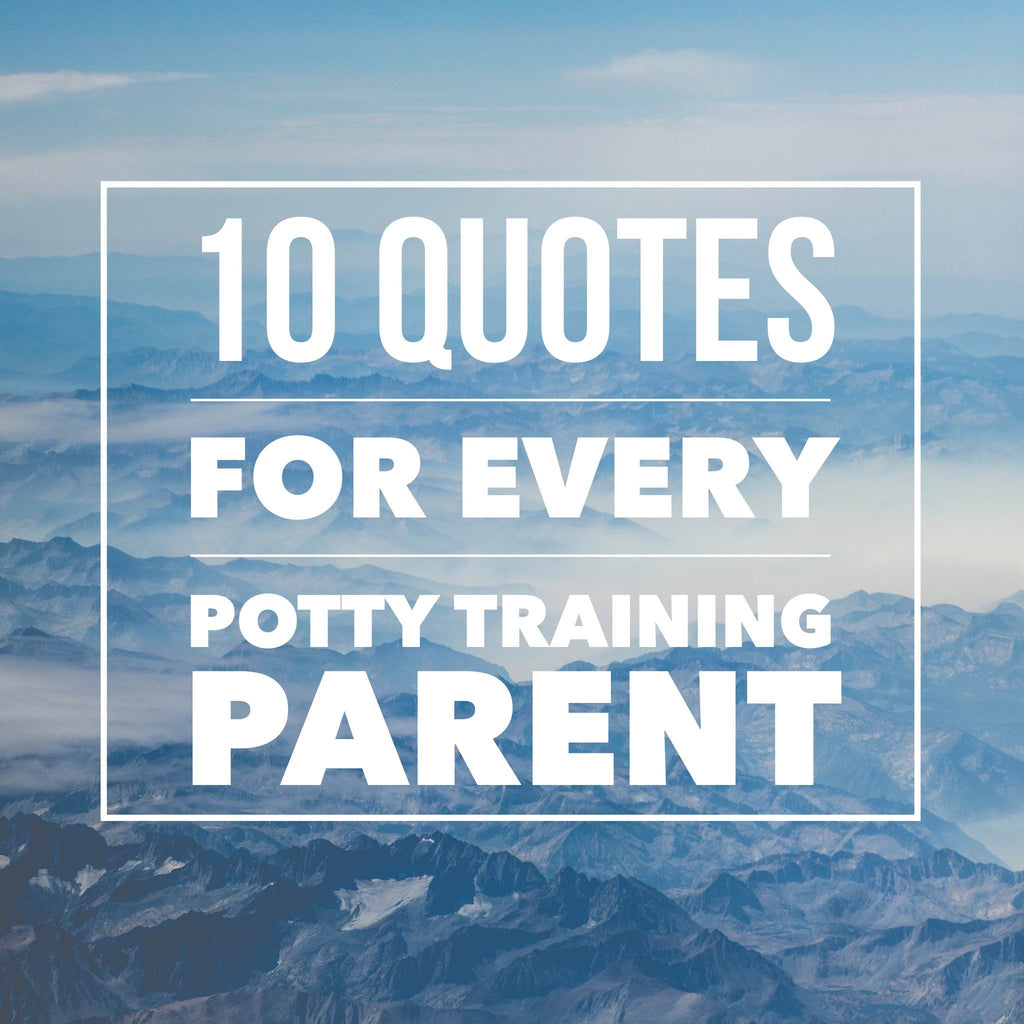 10 quotes every parent needs to hear when potty training a child