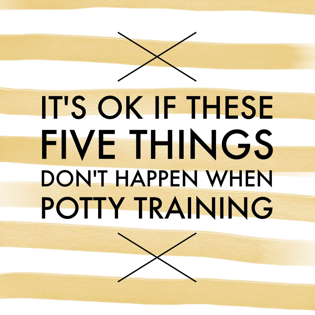 It's ok if these five things don't happen when potty training