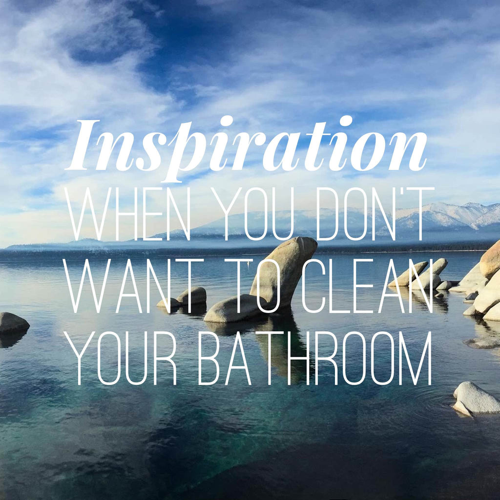 10 Quotes you need to hear when you don't want to clean your bathroom