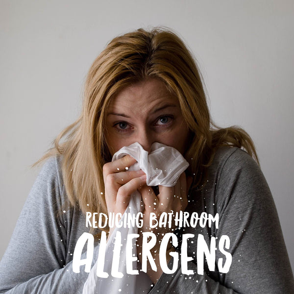 3 Ways to reduce allergens in your bathroom