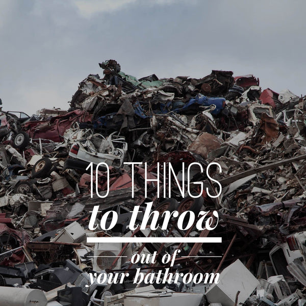 10 things you need to throw out of your bathroom in the next 10 days