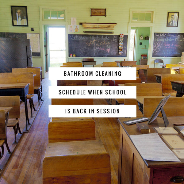 Bathroom cleaning schedule when school is in session