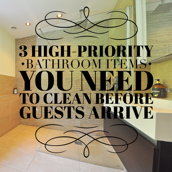 Clean these three high-priority bathroom items before guests come over