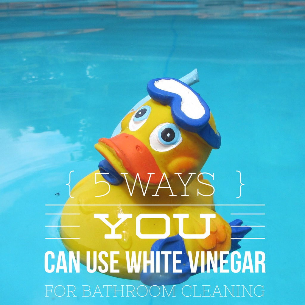 5 Ways to use white vinegar when cleaning your bathroom
