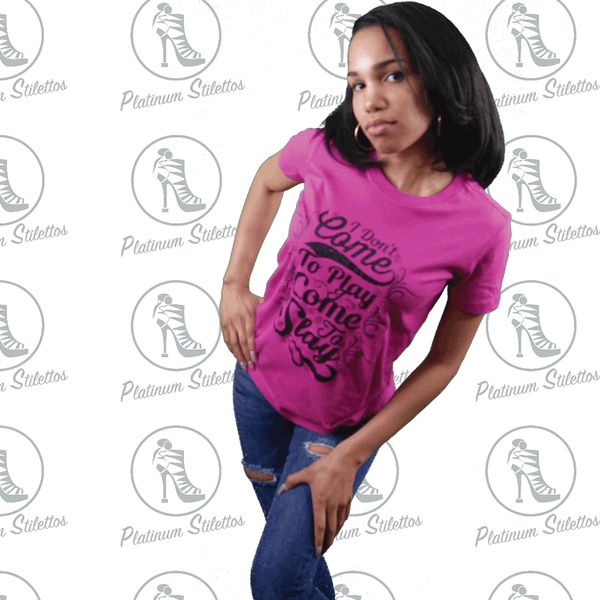 Platinum Stilettos I Don't Come to Play I Come to Slay Ladies Fitted Tee - Platinum Stilettos , Ladies Graphic Stretch Tee, Platinum Stilettos - Ladies Activewear, Graphic Tees, Sweatshirts, Leggings, gym wear and more