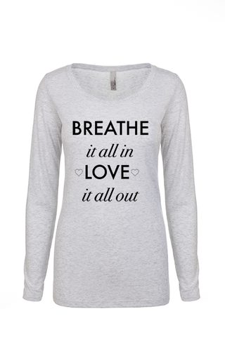 """Breathe it all in"" Long Sleeve"