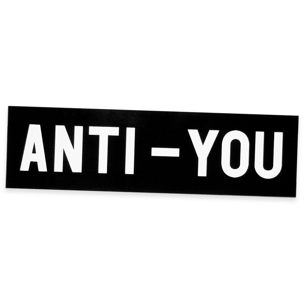 "No Fun Press ""Anti-You"" bumper sticker. Text reads ""Anti-You."" Perfect for those days where you LOVE everybody stuck in traffic with you.  Screenprinted in black and white. 7"" x 2"".  Custom-designed in Toronto, Canada."
