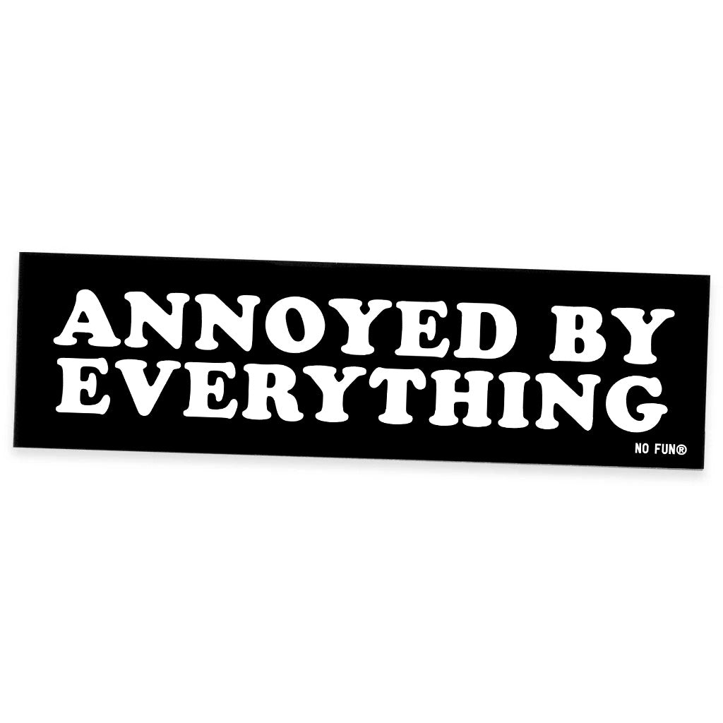 """Annoyed By Everything"" Bumper Sticker"