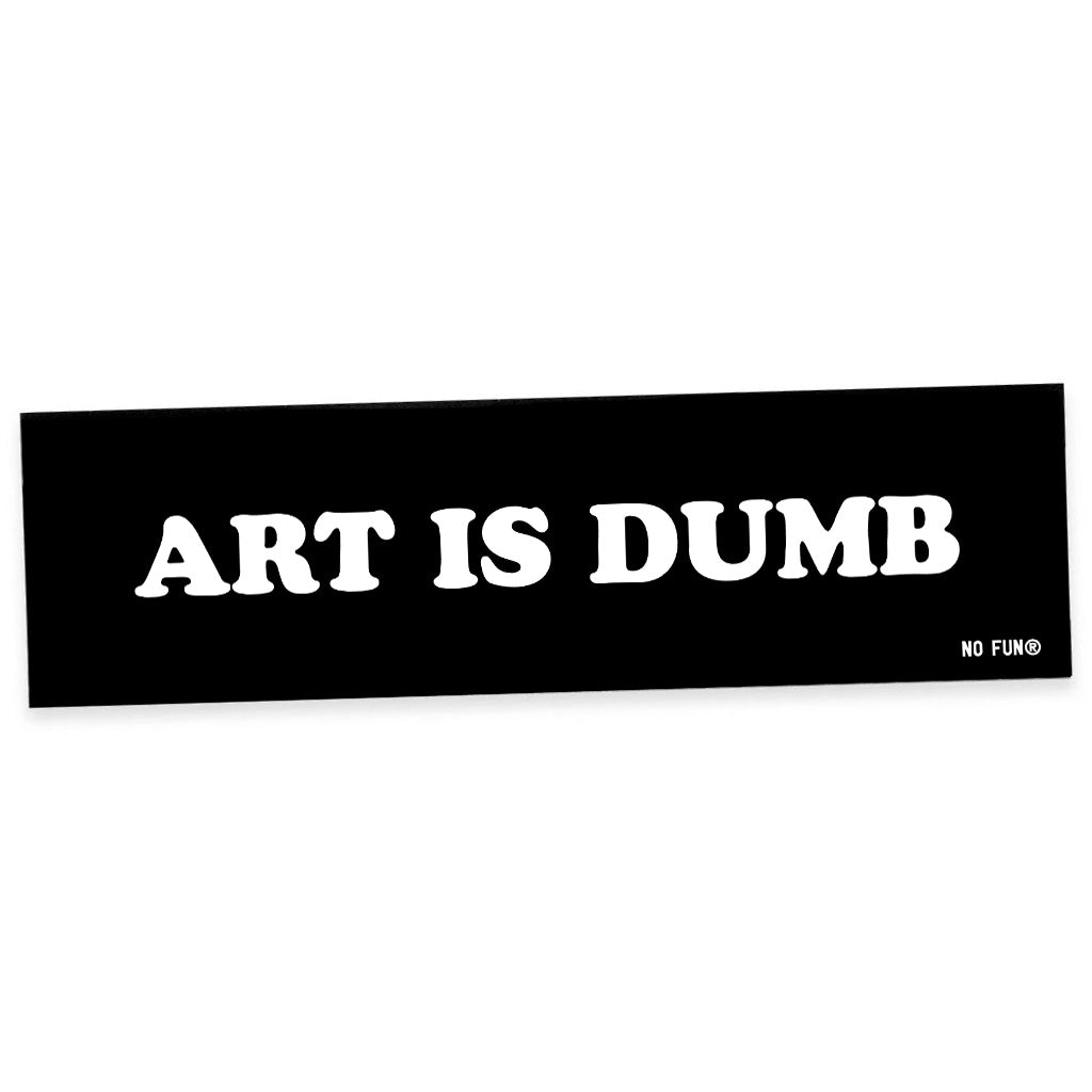"""Art is Dumb"" Bumper Sticker"