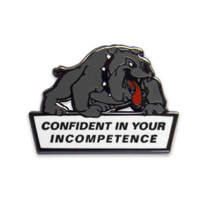 """Confident in your Incompetence"" bulldog enamel lapel pin."