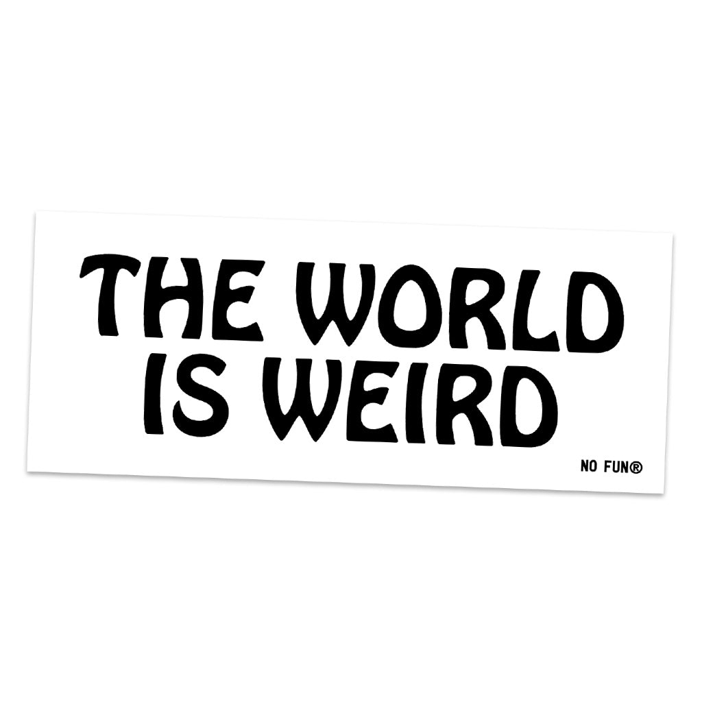 """The World is Weird"" Bumper Sticker"