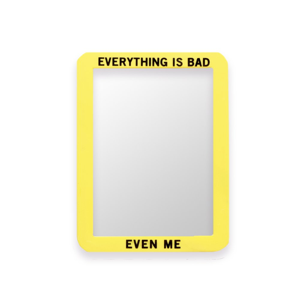 """Everything Is Bad"" Mirror"