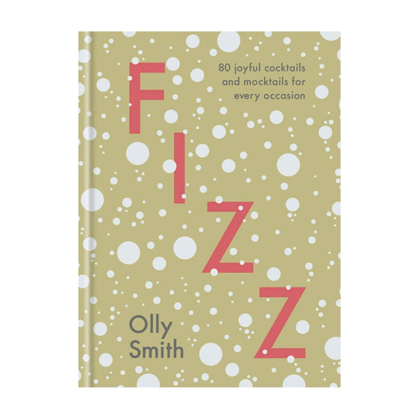 Fizz: 80 Joyful Cocktails and Mocktails for Every Occasion Book