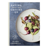 Eating From The Ground Up Cookbook