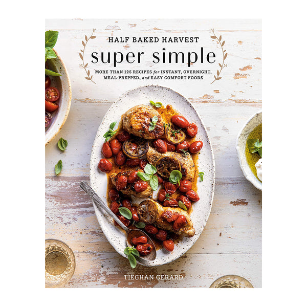 Half Baked Harvest Super Simple Cookbook