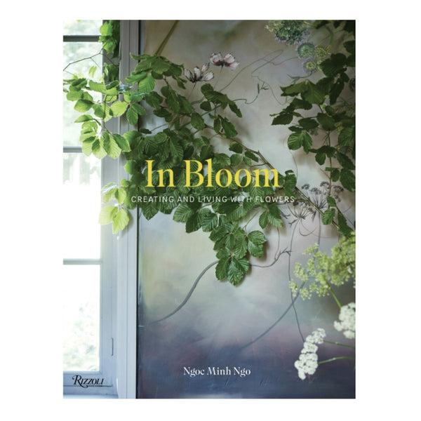 In Bloom: Creating and Living With Flowers Book
