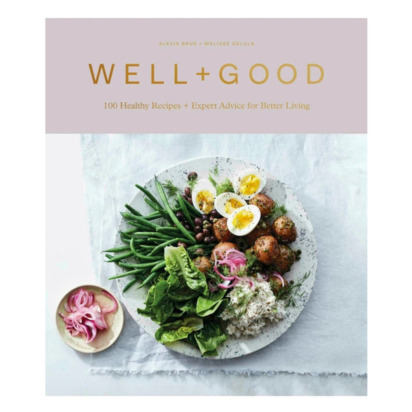Well + Good: 100 Healthy Recipes + Expert Advice for Better Living Book