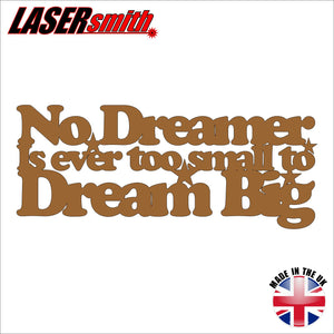 No Dreamer Is Ever Too Small To Dream Big