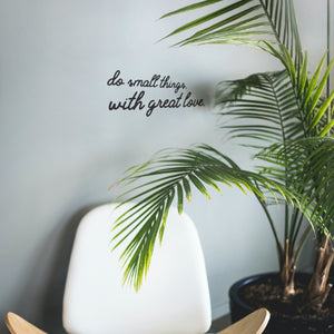 Do small things with great love - mini wall quote