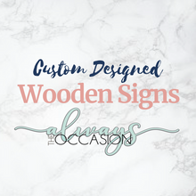 Load image into Gallery viewer, Custom Wooden or acrylic Signs