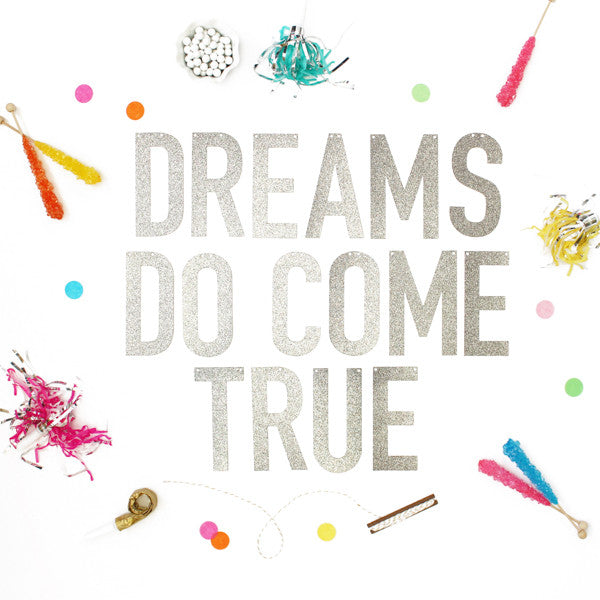 DREAMS DO COME TRUE Glitter Banner