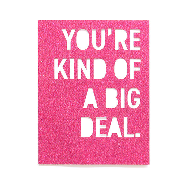 You're Kind Of A Big Deal Glitter Card